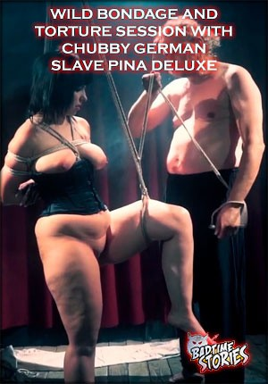 Porn film Bad Time Stories: Wild Bondage And Torture Session With Chubby  German Slave Pina Deluxe