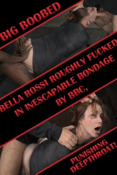 Big Boobed Bella Rossi Roughly Fucked In Inescapable Bondage By BBC, Punishing Deepthroat!
