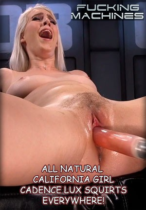 Watch porn online Fucking Machines: All Natural California Girl Cadence Lux Squirts Everywhere!